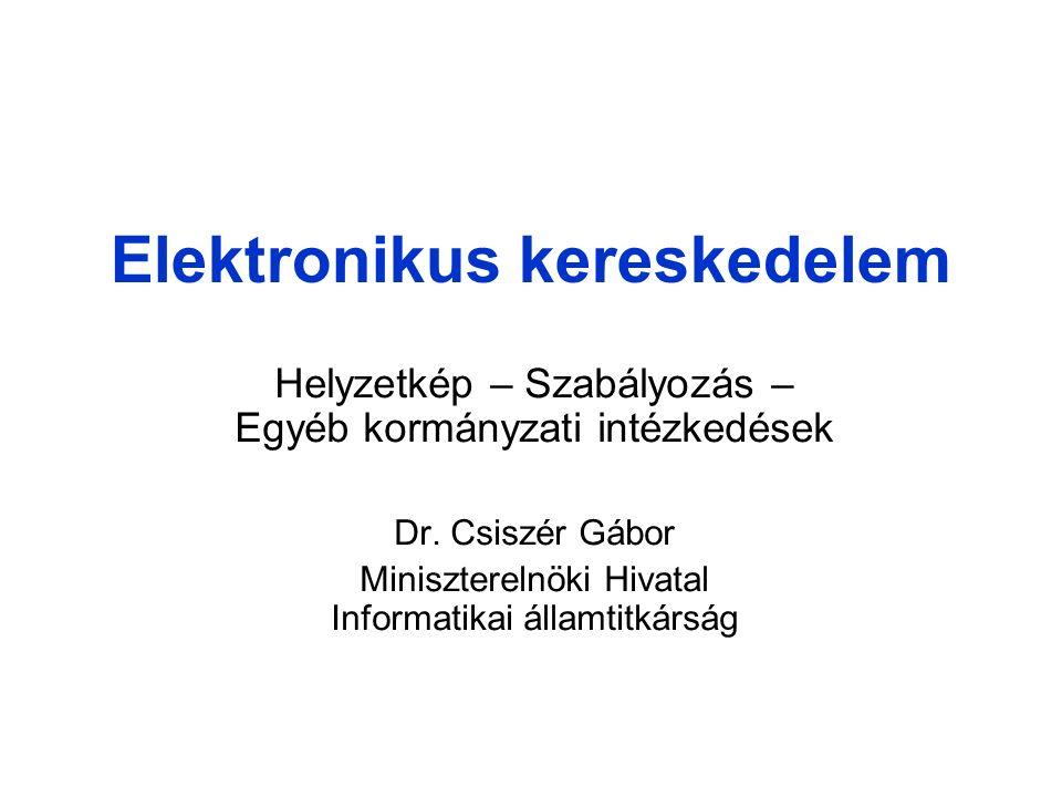 Tartalom –Bevezetés –Az elektronikus kereskedelem helyzete Magyarországon –Az elektronikus kereskedelem szabályozási háttere –Egyéb kormányzati intézkedések, pályázati lehetőségek