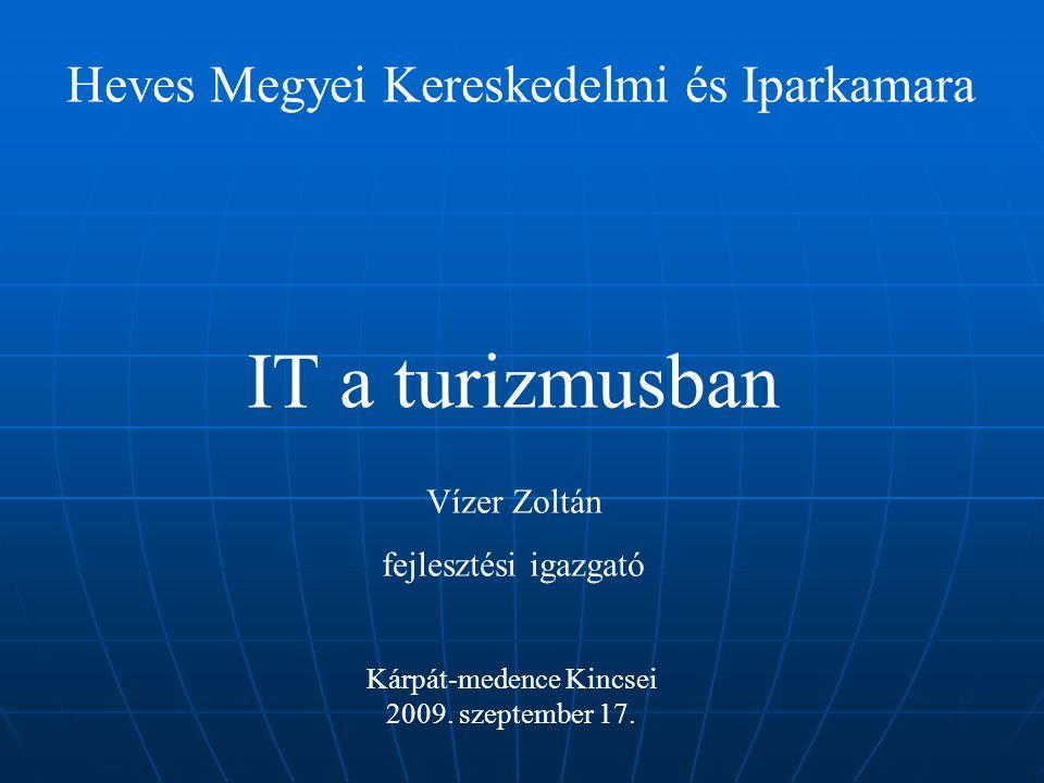 IT a turizmusban Heves Megyei Kereskedelmi és Iparkamara Kárpát-medence Kincsei 2009. szeptember 17. Vízer Zoltán fejlesztési igazgató