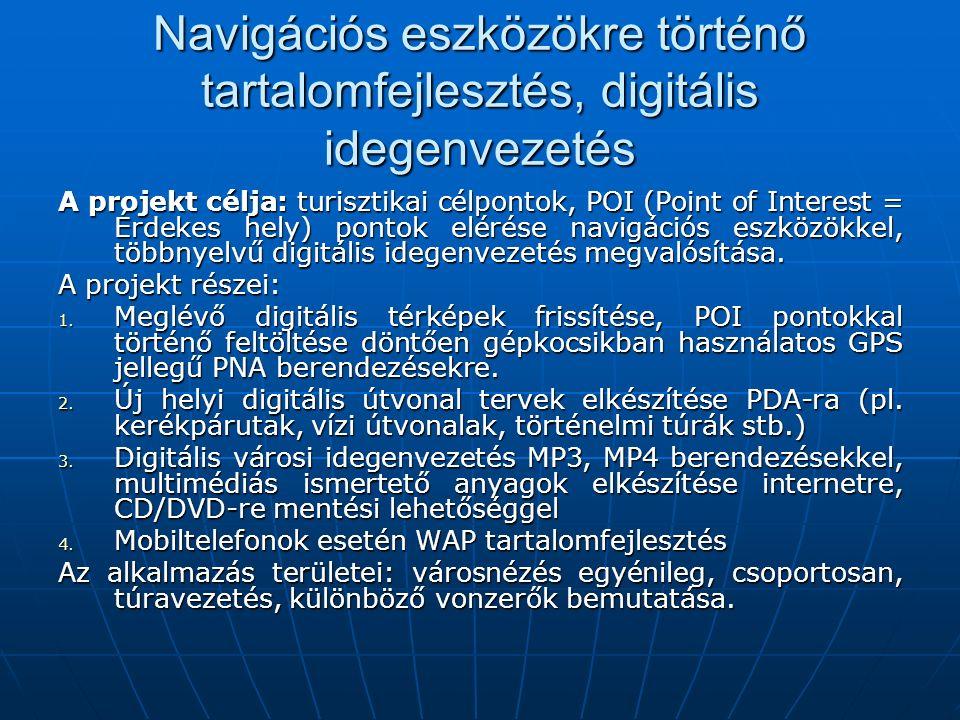 Navigációs eszközökre történő tartalomfejlesztés, digitális idegenvezetés A projekt célja: turisztikai célpontok, POI (Point of Interest = Érdekes hel