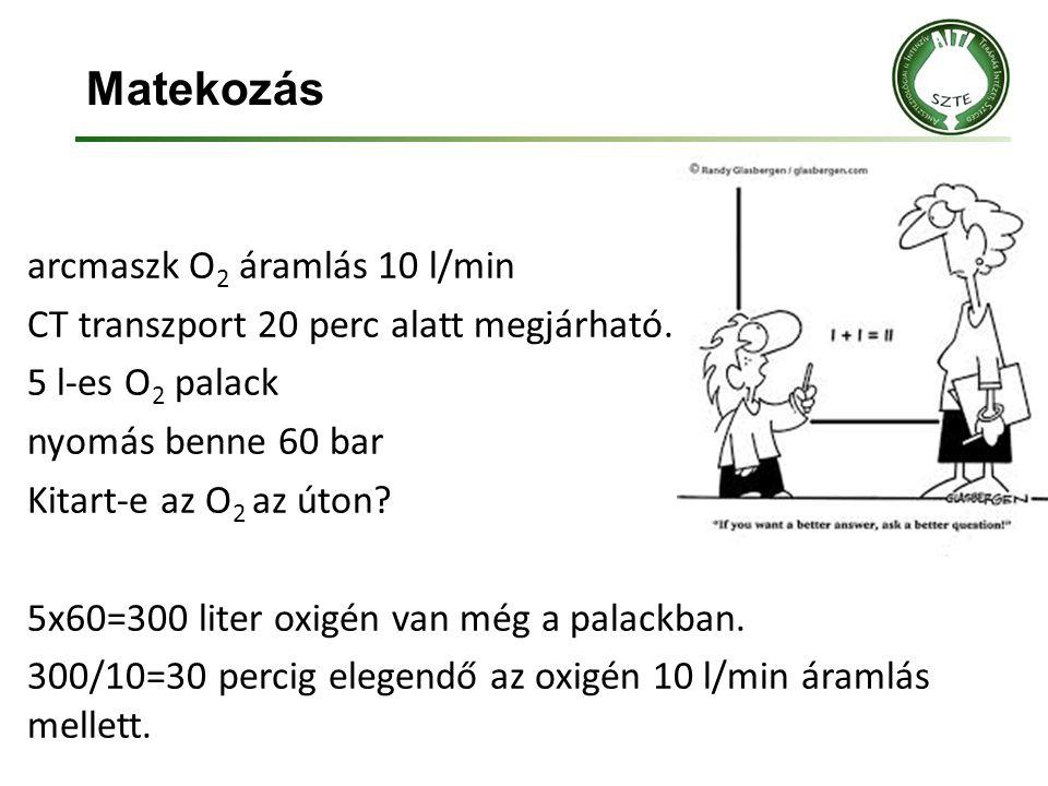 Matekozás arcmaszk O 2 áramlás 10 l/min CT transzport 20 perc alatt megjárható. 5 l-es O 2 palack nyomás benne 60 bar Kitart-e az O 2 az úton? 5x60=30