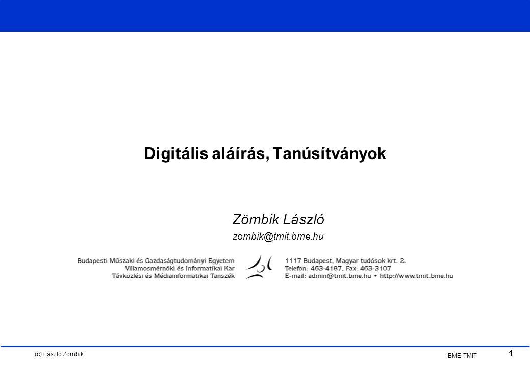 (c) László Zömbik 1 BME-TMIT Digitális aláírás, Tanúsítványok Zömbik László zombik@tmit.bme.hu