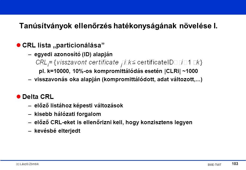 (c) László Zömbik 103 BME-TMIT Tanúsítványok ellenőrzés hatékonyságának növelése I.