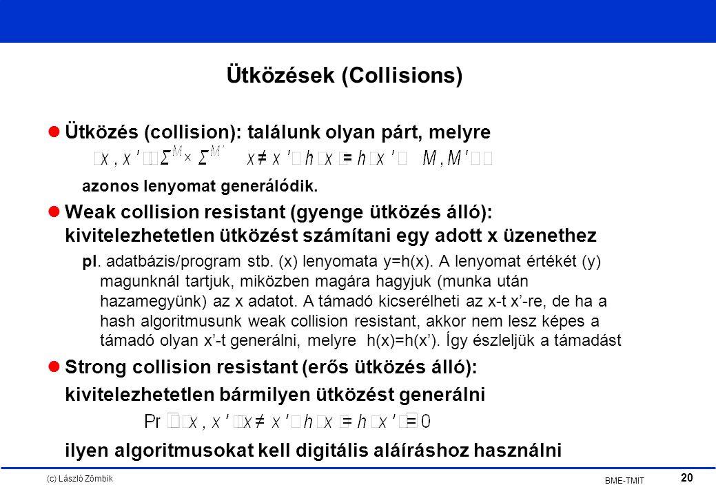 (c) László Zömbik 20 BME-TMIT Ütközések (Collisions) Ütközés (collision): találunk olyan párt, melyre azonos lenyomat generálódik.