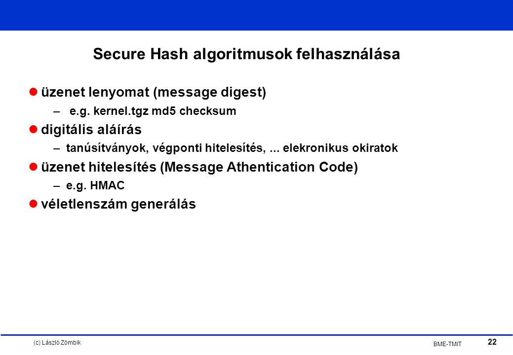 (c) László Zömbik 22 BME-TMIT Secure Hash algoritmusok felhasználása üzenet lenyomat (message digest) – e.g.