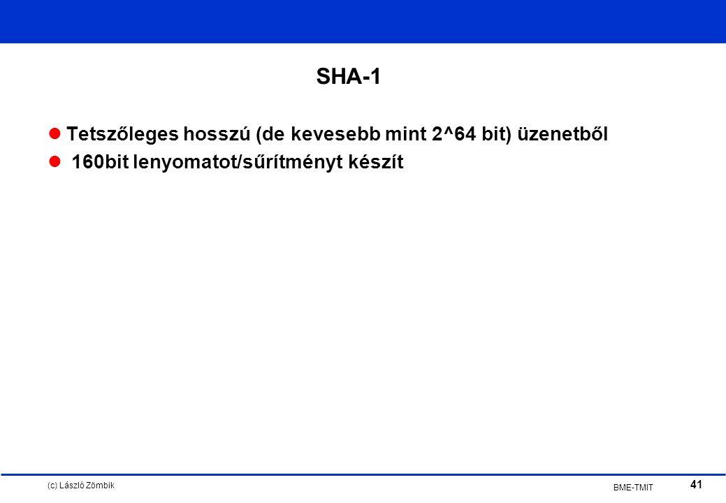 (c) László Zömbik 41 BME-TMIT SHA-1 Tetszőleges hosszú (de kevesebb mint 2^64 bit) üzenetből 160bit lenyomatot/sűrítményt készít