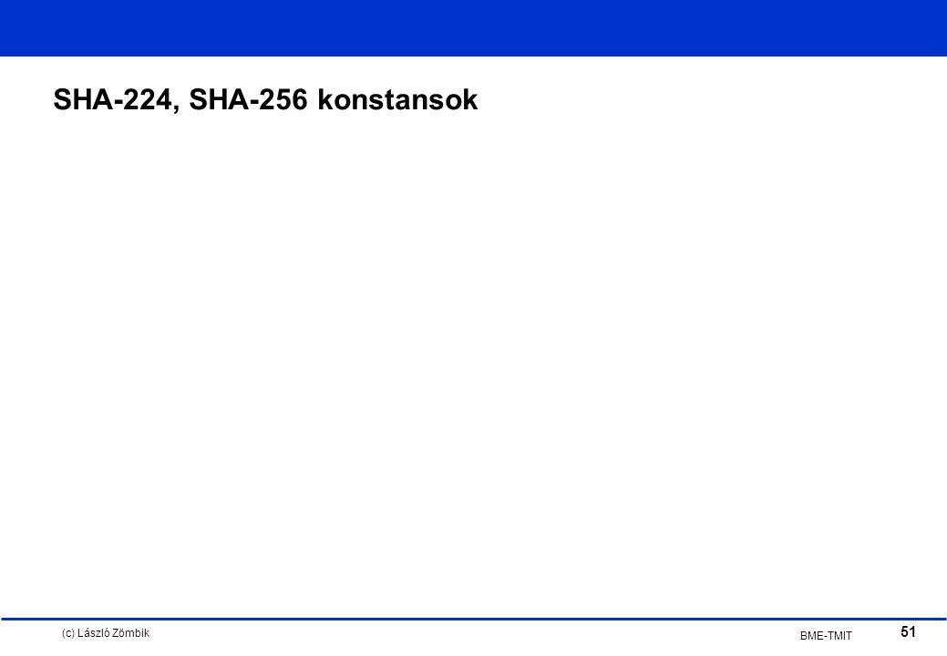 (c) László Zömbik 51 BME-TMIT SHA-224, SHA-256 konstansok