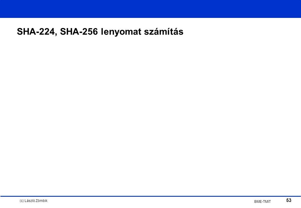 (c) László Zömbik 53 BME-TMIT SHA-224, SHA-256 lenyomat számítás