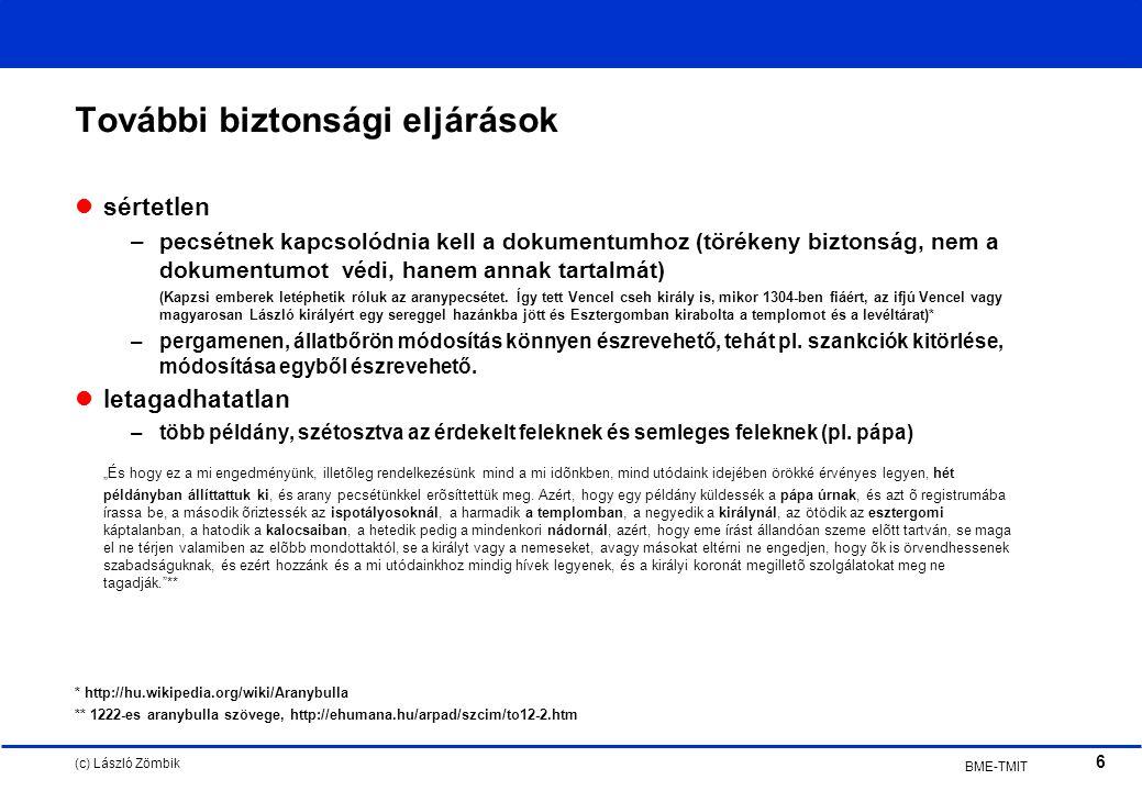 (c) László Zömbik 6 BME-TMIT További biztonsági eljárások sértetlen –pecsétnek kapcsolódnia kell a dokumentumhoz (törékeny biztonság, nem a dokumentumot védi, hanem annak tartalmát) (Kapzsi emberek letéphetik róluk az aranypecsétet.