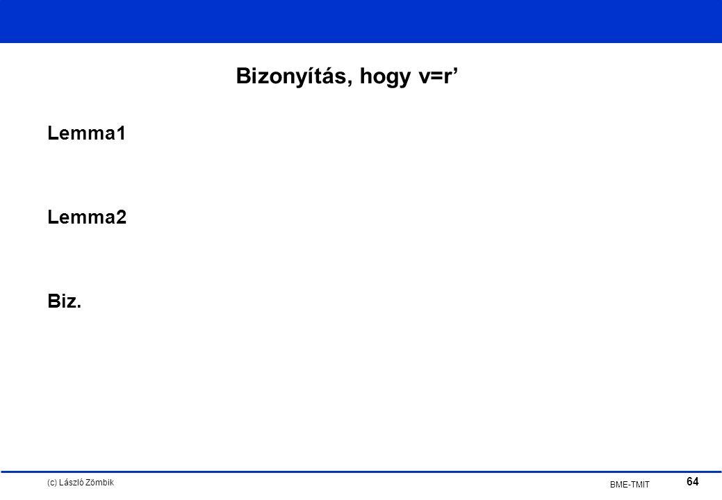 (c) László Zömbik 64 BME-TMIT Bizonyítás, hogy v=r' Lemma1 Lemma2 Biz.