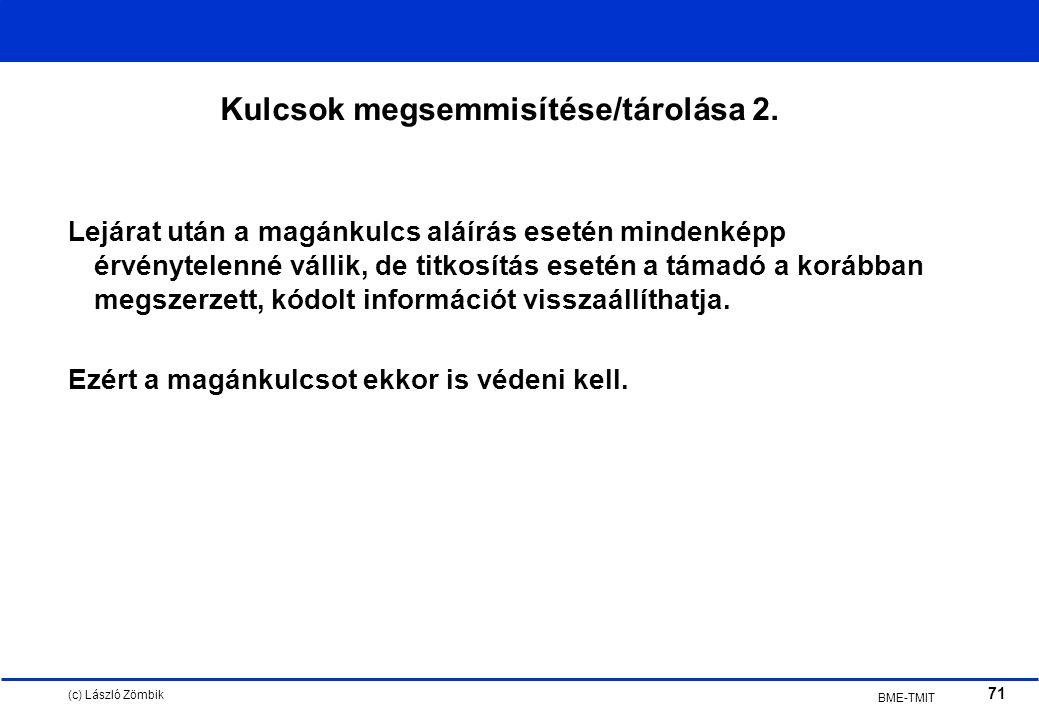 (c) László Zömbik 71 BME-TMIT Kulcsok megsemmisítése/tárolása 2.