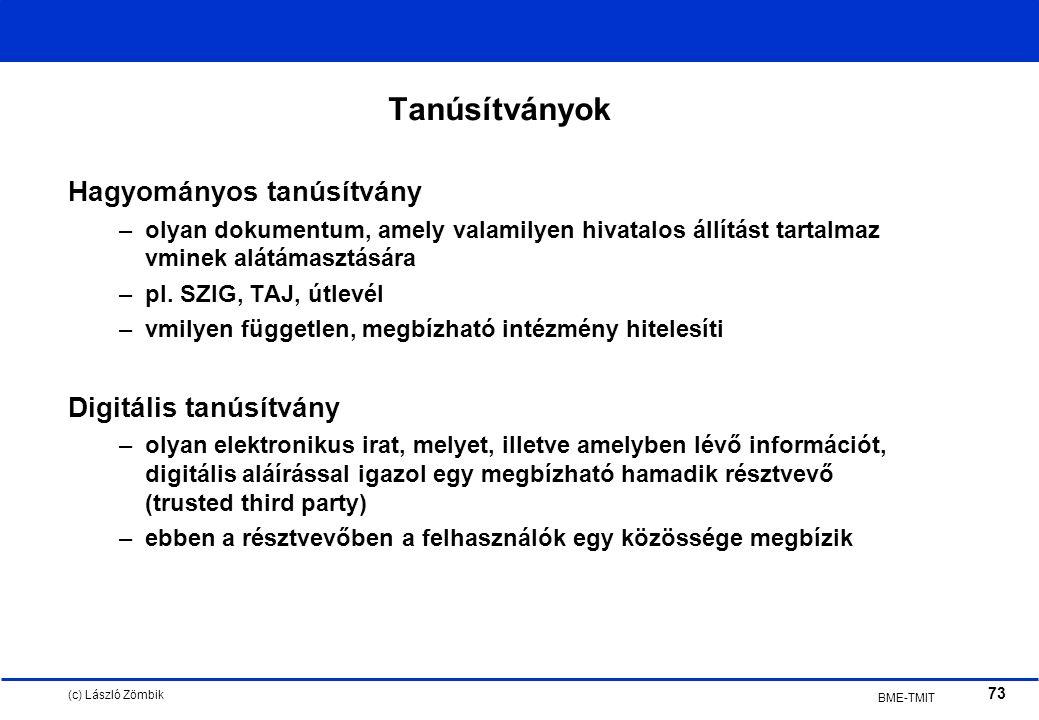 (c) László Zömbik 73 BME-TMIT Tanúsítványok Hagyományos tanúsítvány –olyan dokumentum, amely valamilyen hivatalos állítást tartalmaz vminek alátámasztására –pl.