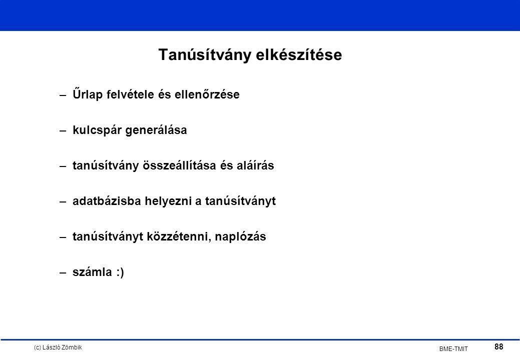 (c) László Zömbik 88 BME-TMIT Tanúsítvány elkészítése –Űrlap felvétele és ellenőrzése –kulcspár generálása –tanúsítvány összeállítása és aláírás –adatbázisba helyezni a tanúsítványt –tanúsítványt közzétenni, naplózás –számla :)