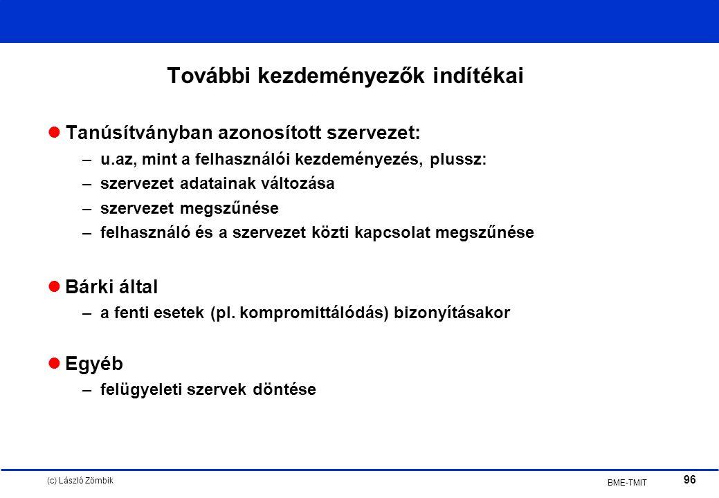 (c) László Zömbik 96 BME-TMIT További kezdeményezők indítékai Tanúsítványban azonosított szervezet: –u.az, mint a felhasználói kezdeményezés, plussz: –szervezet adatainak változása –szervezet megszűnése –felhasználó és a szervezet közti kapcsolat megszűnése Bárki által –a fenti esetek (pl.
