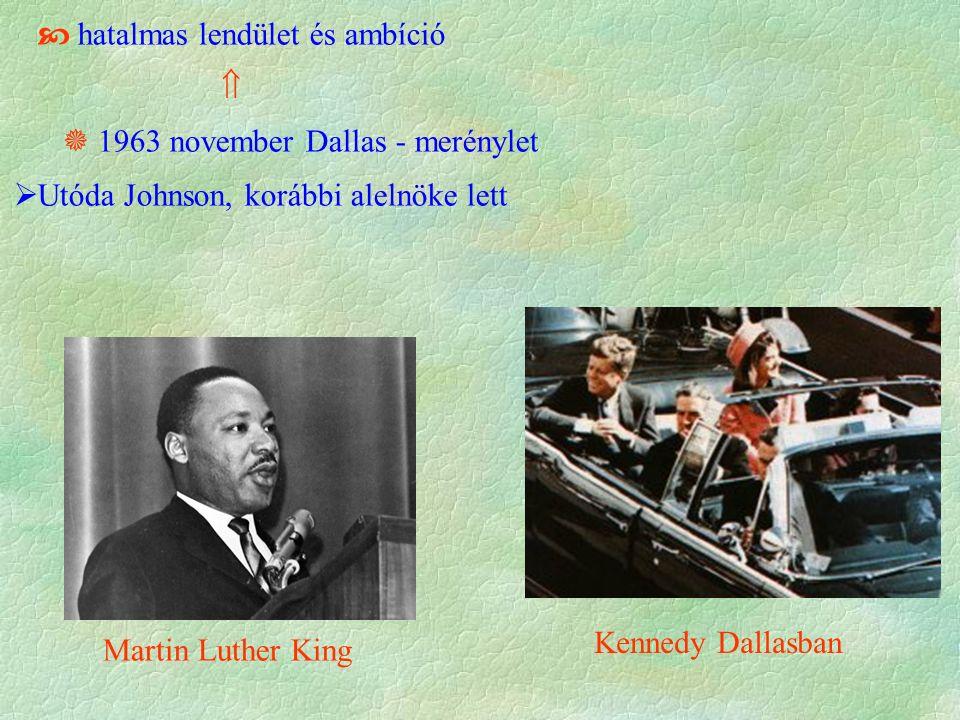  hatalmas lendület és ambíció   1963 november Dallas - merénylet  Utóda Johnson, korábbi alelnöke lett Martin Luther King Kennedy Dallasban