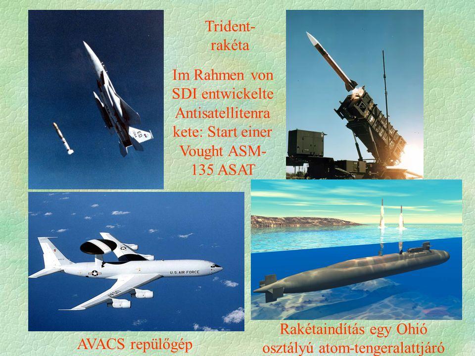 Trident- rakéta AVACS repülőgép Rakétaindítás egy Ohió osztályú atom-tengeralattjáró Im Rahmen von SDI entwickelte Antisatellitenra kete: Start einer Vought ASM- 135 ASAT