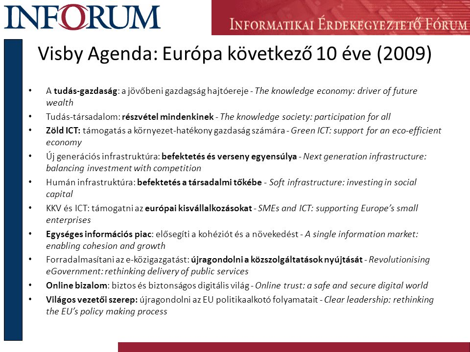 Visby Agenda: Európa következő 10 éve (2009) A tudás-gazdaság: a jövőbeni gazdagság hajtóereje ‑ The knowledge economy: driver of future wealth Tudás-