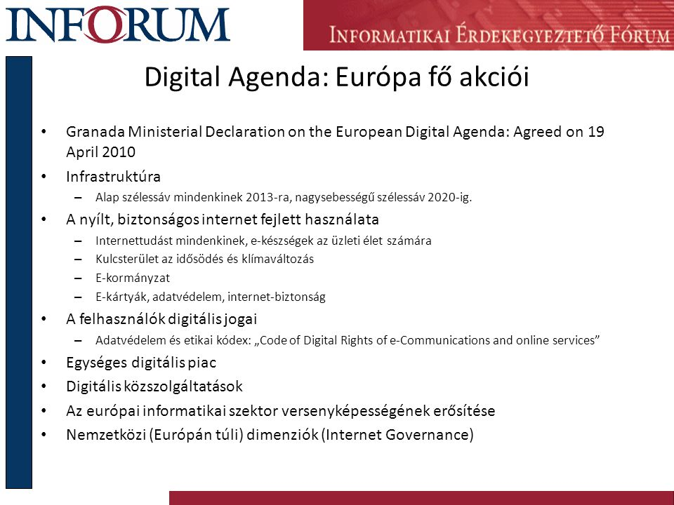 Digital Agenda: Európa fő akciói Granada Ministerial Declaration on the European Digital Agenda: Agreed on 19 April 2010 Infrastruktúra – Alap széless