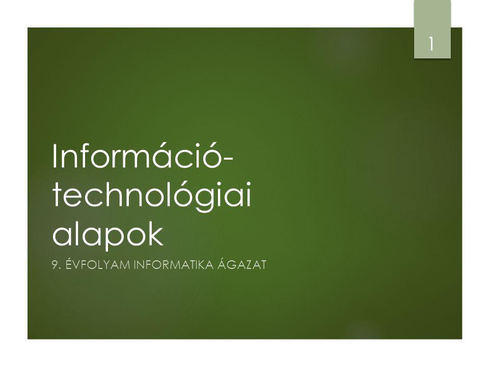 Információ- technológiai alapok 9. ÉVFOLYAM INFORMATIKA ÁGAZAT 1