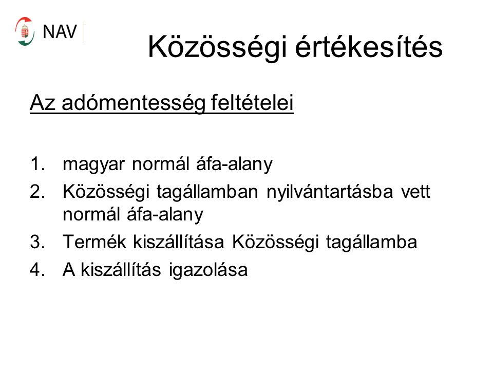 Közösségi értékesítés Az adómentesség feltételei 1.magyar normál áfa-alany 2.Közösségi tagállamban nyilvántartásba vett normál áfa-alany 3.Termék kiszállítása Közösségi tagállamba 4.A kiszállítás igazolása