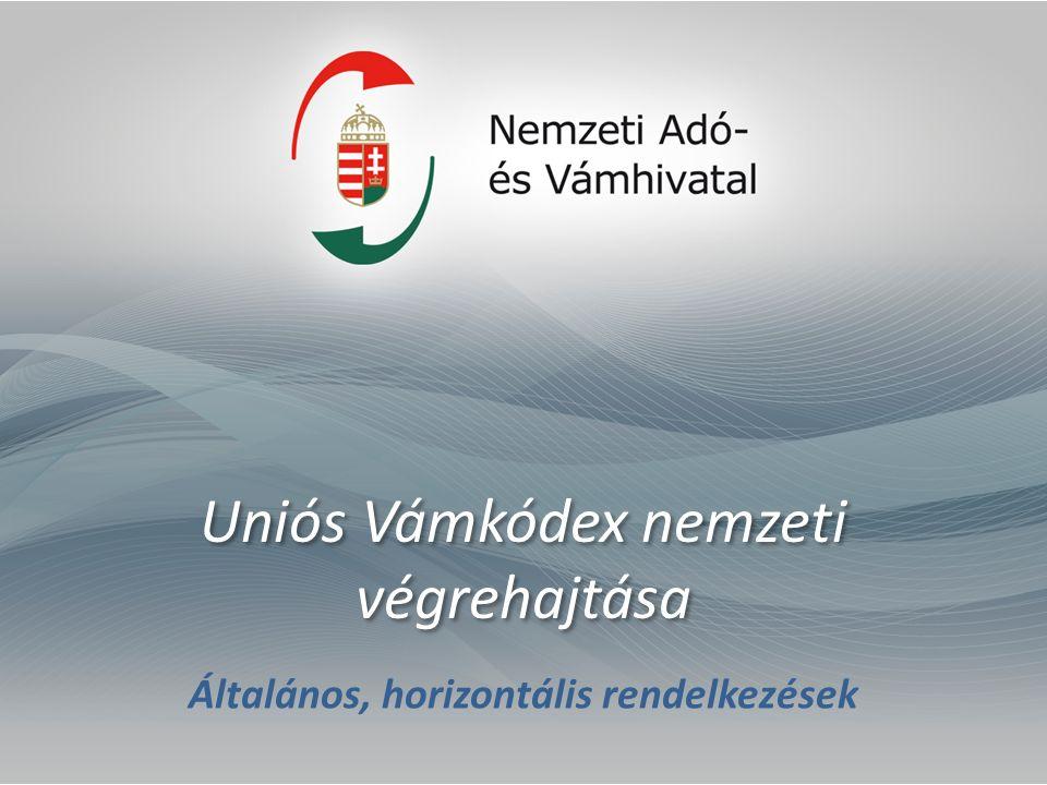 Uniós Vámkódex nemzeti végrehajtása Általános, horizontális rendelkezések