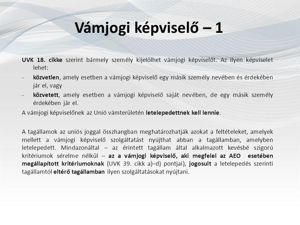 Vámjogi képviselő – 1 UVK 18. cikke szerint bármely személy kijelölhet vámjogi képviselőt.