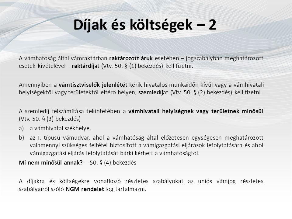 Díjak és költségek – 2 A vámhatóság által vámraktárban raktározott áruk esetében – jogszabályban meghatározott esetek kivételével – raktárdíjat (Vtv.