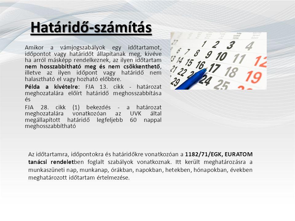 Határidő-számítás Amikor a vámjogszabályok egy időtartamot, időpontot vagy határidőt állapítanak meg, kivéve ha arról másképp rendelkeznek, az ilyen időtartam nem hosszabbítható meg és nem csökkenthető, illetve az ilyen időpont vagy határidő nem halasztható el vagy hozható előbbre.