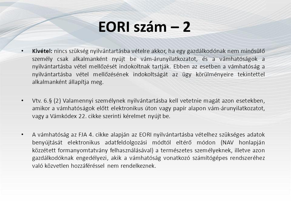 EORI szám – 2 Kivétel: nincs szükség nyilvántartásba vételre akkor, ha egy gazdálkodónak nem minősülő személy csak alkalmanként nyújt be vám-árunyilatkozatot, és a vámhatóságok a nyilvántartásba vétel mellőzését indokoltnak tartják.