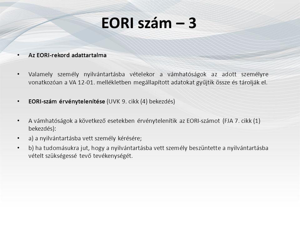 EORI szám – 3 Az EORI-rekord adattartalma Valamely személy nyilvántartásba vételekor a vámhatóságok az adott személyre vonatkozóan a VA 12-01.