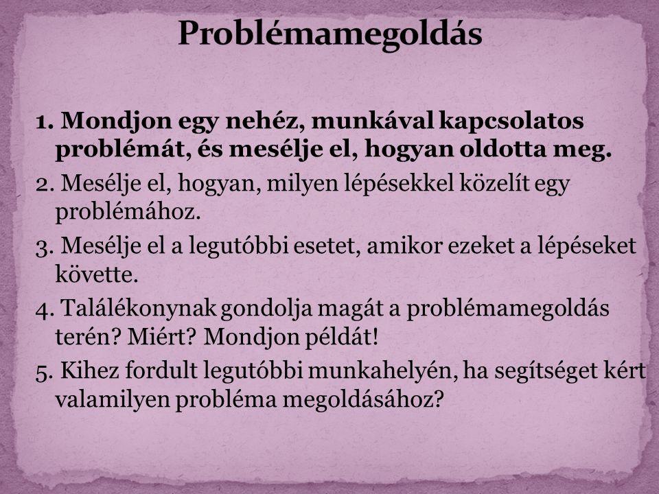 1. Mondjon egy nehéz, munkával kapcsolatos problémát, és mesélje el, hogyan oldotta meg.
