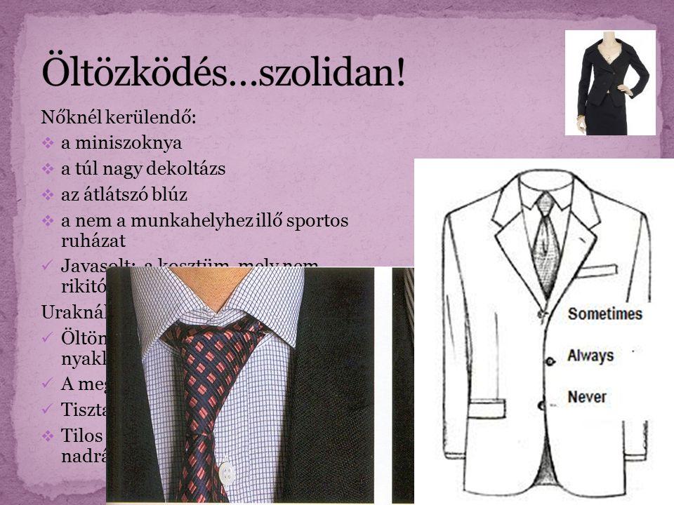 Nőknél kerülendő:  a miniszoknya  a túl nagy dekoltázs  az átlátszó blúz  a nem a munkahelyhez illő sportos ruházat Javasolt: a kosztüm, mely nem rikitó színű.