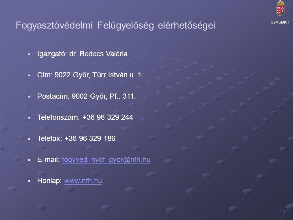 GYMSMKH 19 Fogyasztóvédelmi Felügyelőség elérhetőségei  Igazgató: dr.
