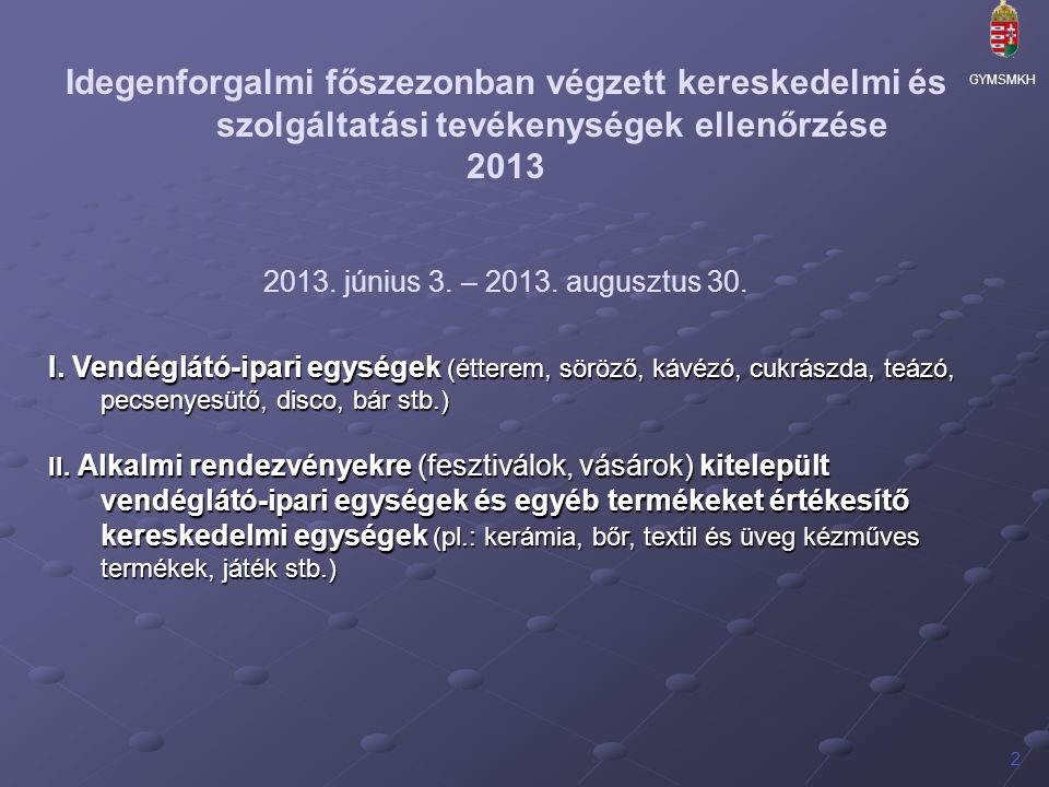 GYMSMKH 2 Idegenforgalmi főszezonban végzett kereskedelmi és szolgáltatási tevékenységek ellenőrzése 2013 2013.