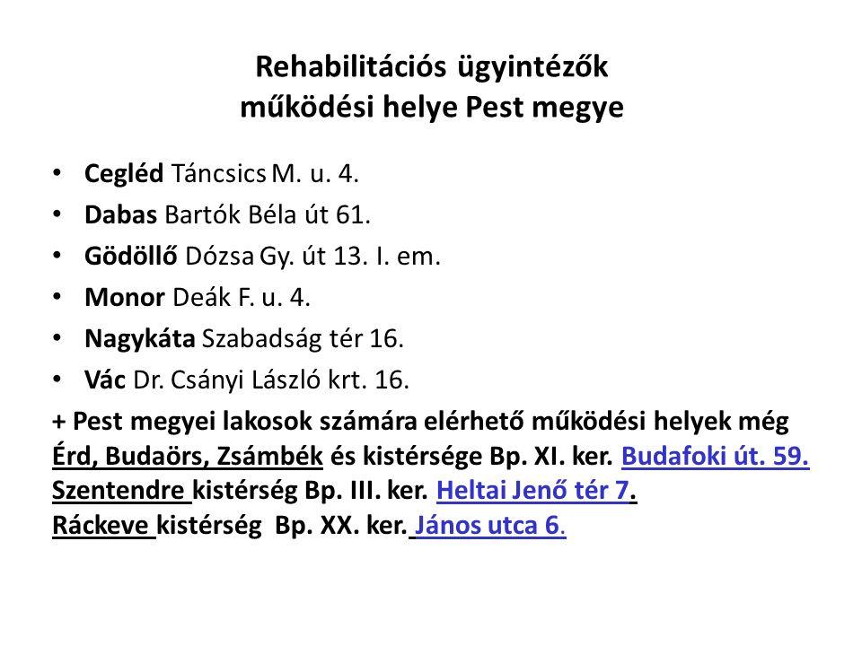 Rehabilitációs ügyintézők működési helye Pest megye Cegléd Táncsics M.