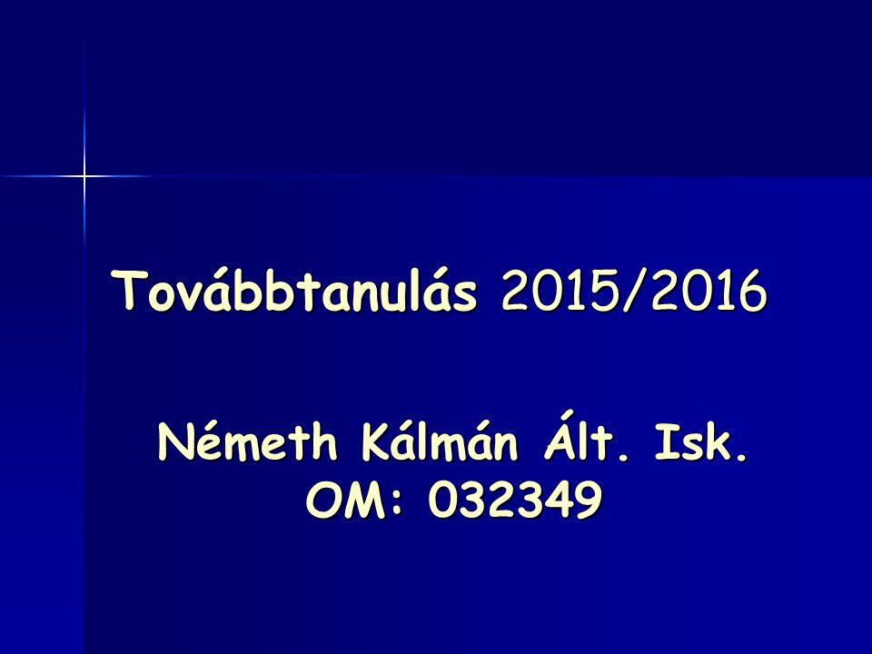 Továbbtanulás 2015/2016 Németh Kálmán Ált. Isk. OM: 032349