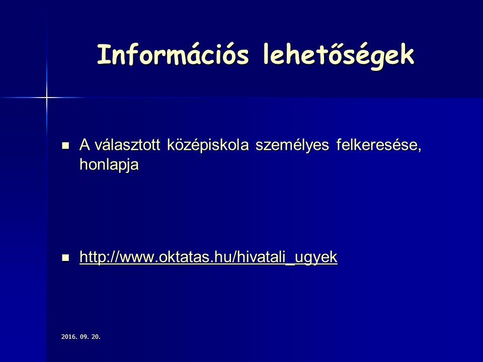 Információs lehetőségek A választott középiskola személyes felkeresése, honlapja A választott középiskola személyes felkeresése, honlapja http://www.oktatas.hu/hivatali_ugyek http://www.oktatas.hu/hivatali_ugyek http://www.oktatas.hu/hivatali_ugyek 2016.