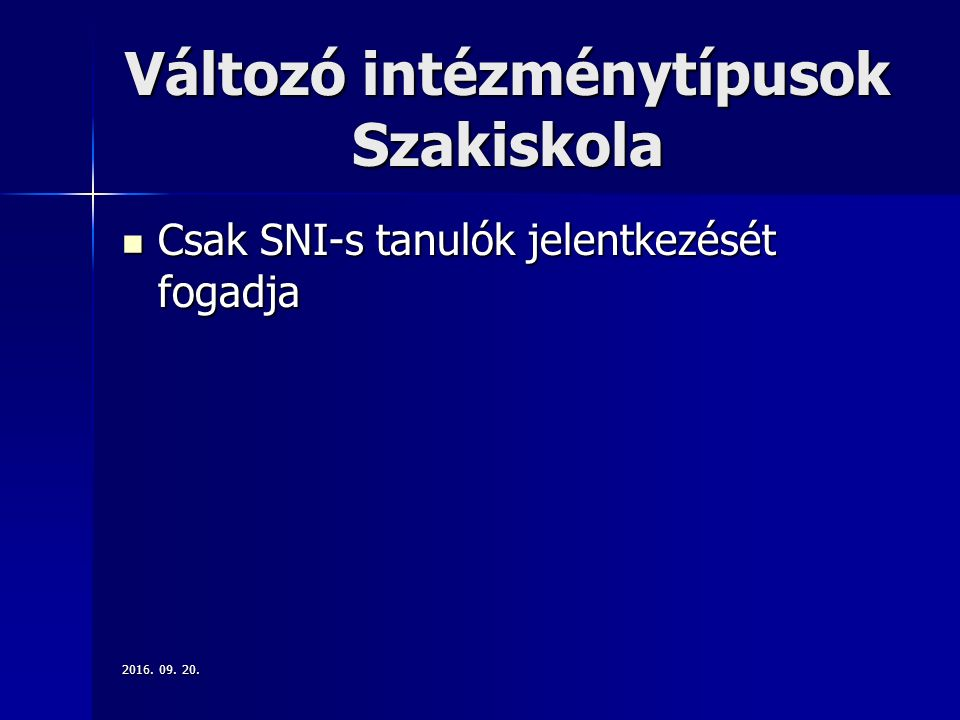 Változó intézménytípusok Szakiskola Csak SNI-s tanulók jelentkezését fogadja Csak SNI-s tanulók jelentkezését fogadja 2016.