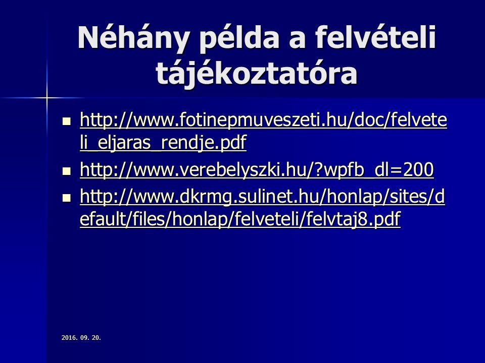 Néhány példa a felvételi tájékoztatóra http://www.fotinepmuveszeti.hu/doc/felvete li_eljaras_rendje.pdf http://www.fotinepmuveszeti.hu/doc/felvete li_eljaras_rendje.pdf http://www.fotinepmuveszeti.hu/doc/felvete li_eljaras_rendje.pdf http://www.fotinepmuveszeti.hu/doc/felvete li_eljaras_rendje.pdf http://www.verebelyszki.hu/ wpfb_dl=200 http://www.verebelyszki.hu/ wpfb_dl=200 http://www.verebelyszki.hu/ wpfb_dl=200 http://www.dkrmg.sulinet.hu/honlap/sites/d efault/files/honlap/felveteli/felvtaj8.pdf http://www.dkrmg.sulinet.hu/honlap/sites/d efault/files/honlap/felveteli/felvtaj8.pdf http://www.dkrmg.sulinet.hu/honlap/sites/d efault/files/honlap/felveteli/felvtaj8.pdf http://www.dkrmg.sulinet.hu/honlap/sites/d efault/files/honlap/felveteli/felvtaj8.pdf 2016.