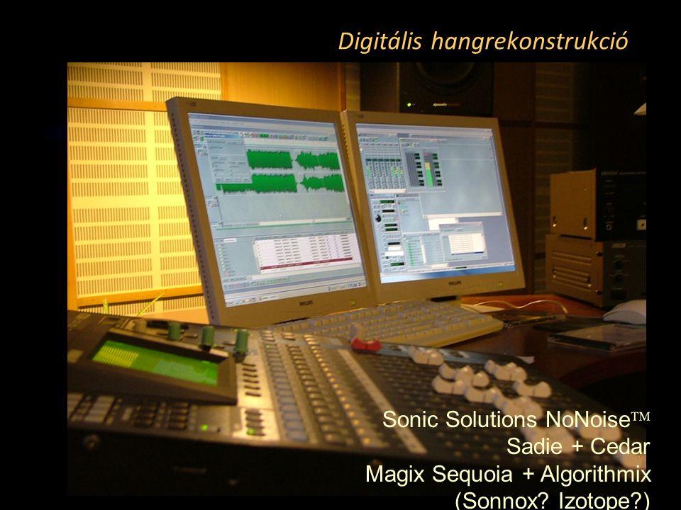 Digitális hangrekonstrukció Sonic Solutions NoNoise  Sadie + Cedar Magix Sequoia + Algorithmix (Sonnox.
