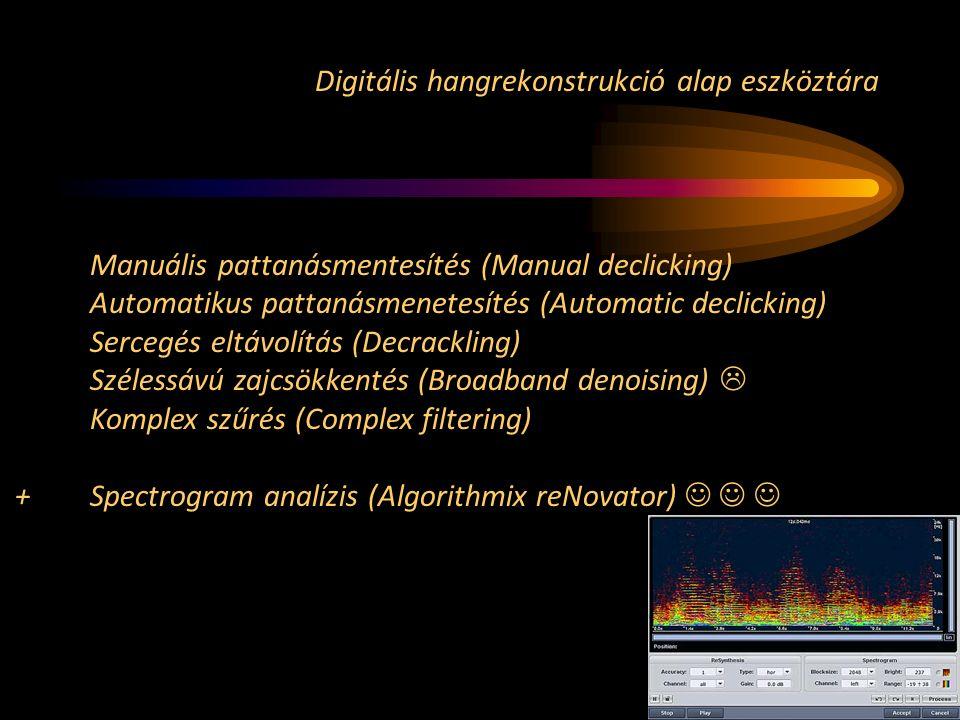 Digitális hangrekonstrukció alap eszköztára Manuális pattanásmentesítés (Manual declicking) Automatikus pattanásmenetesítés (Automatic declicking) Sercegés eltávolítás (Decrackling) Szélessávú zajcsökkentés (Broadband denoising)  Komplex szűrés (Complex filtering) +Spectrogram analízis (Algorithmix reNovator)