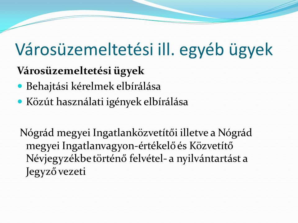Városüzemeltetési ill. egyéb ügyek Városüzemeltetési ügyek Behajtási kérelmek elbírálása Közút használati igények elbírálása Nógrád megyei Ingatlanköz