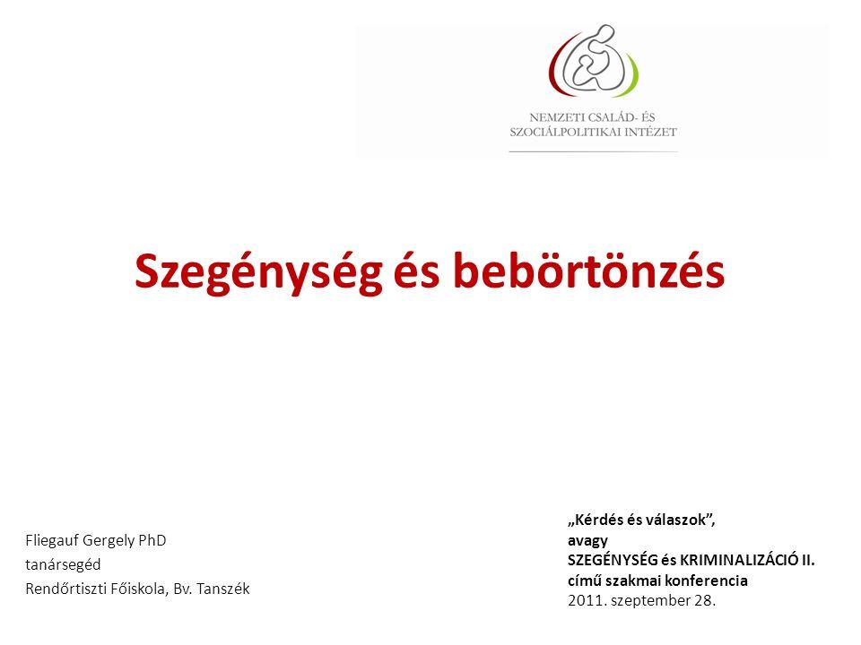 Szegénység és bebörtönzés Fliegauf Gergely PhD tanársegéd Rendőrtiszti Főiskola, Bv.