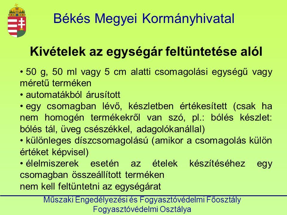 Békés Megyei Kormányhivatal Műszaki Engedélyezési és Fogyasztóvédelmi Főosztály Fogyasztóvédelmi Osztálya Kivételek az egységár feltüntetése alól 50 g