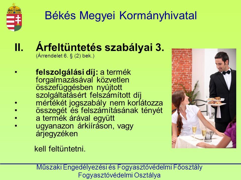 Békés Megyei Kormányhivatal Műszaki Engedélyezési és Fogyasztóvédelmi Főosztály Fogyasztóvédelmi Osztálya II.Árfeltüntetés szabályai 3. (Árrendelet 6.