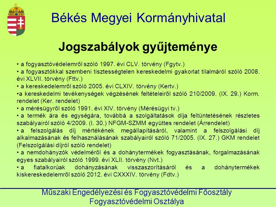 Békés Megyei Kormányhivatal Műszaki Engedélyezési és Fogyasztóvédelmi Főosztály Fogyasztóvédelmi Osztálya Jogszabályok gyűjteménye a fogyasztóvédelemről szóló 1997.