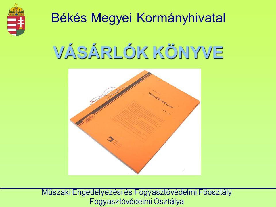 VÁSÁRLÓK KÖNYVE Békés Megyei Kormányhivatal Műszaki Engedélyezési és Fogyasztóvédelmi Főosztály Fogyasztóvédelmi Osztálya