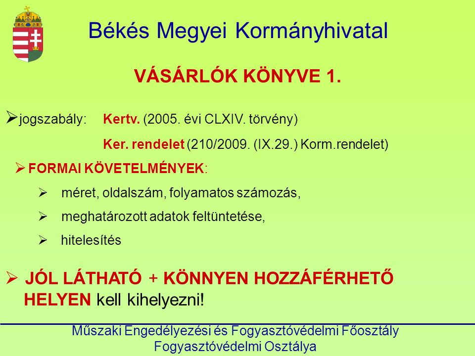 VÁSÁRLÓK KÖNYVE 1. Műszaki Engedélyezési és Fogyasztóvédelmi Főosztály Fogyasztóvédelmi Osztálya  jogszabály: Kertv. (2005. évi CLXIV. törvény) Ker.