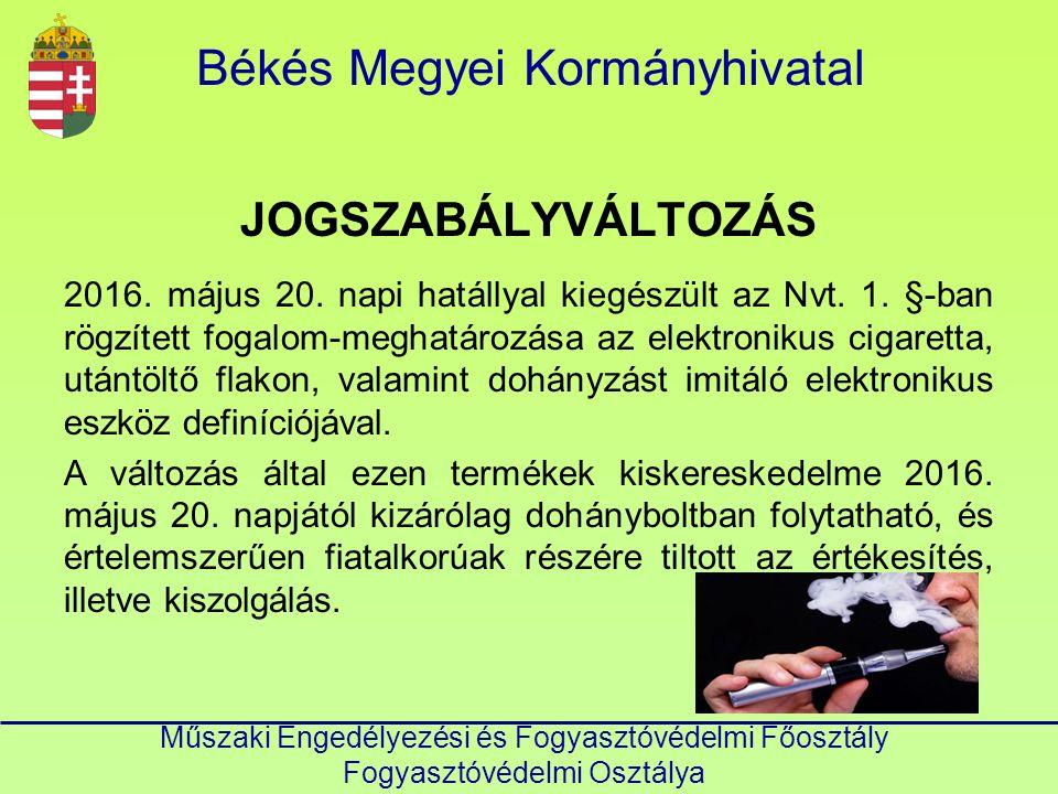 Békés Megyei Kormányhivatal Műszaki Engedélyezési és Fogyasztóvédelmi Főosztály Fogyasztóvédelmi Osztálya JOGSZABÁLYVÁLTOZÁS 2016.
