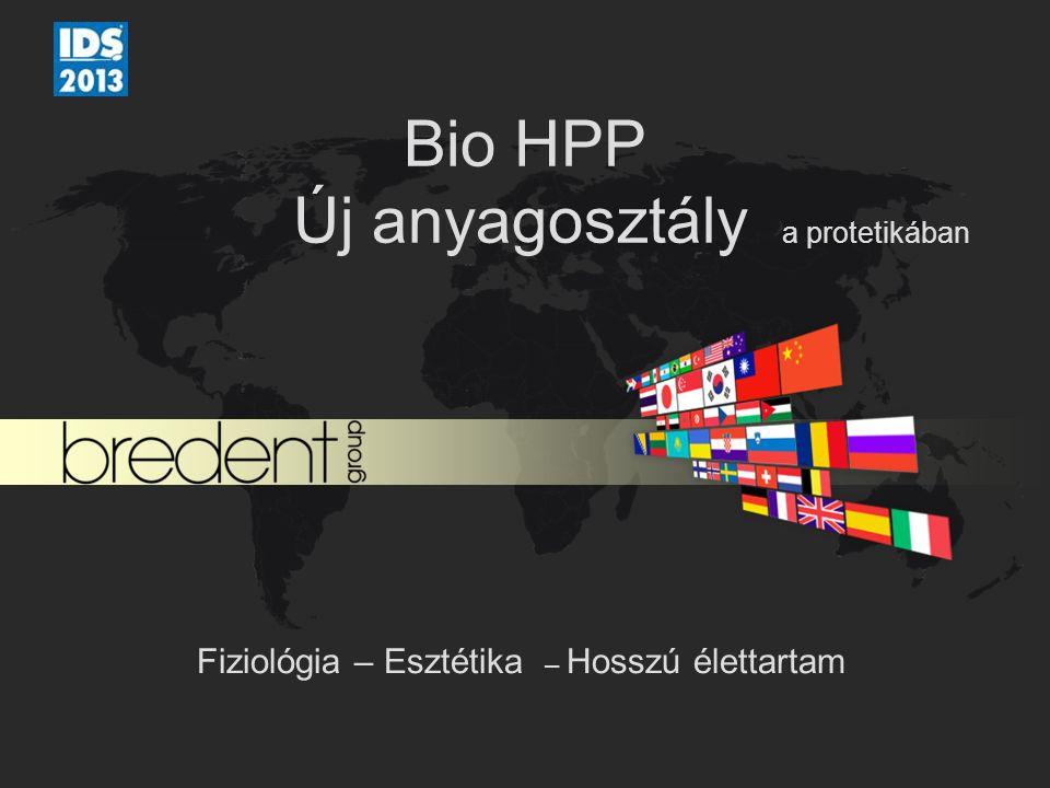 Bio HPP Új anyagosztály a protetikában Fiziológia – Esztétika – Hosszú élettartam