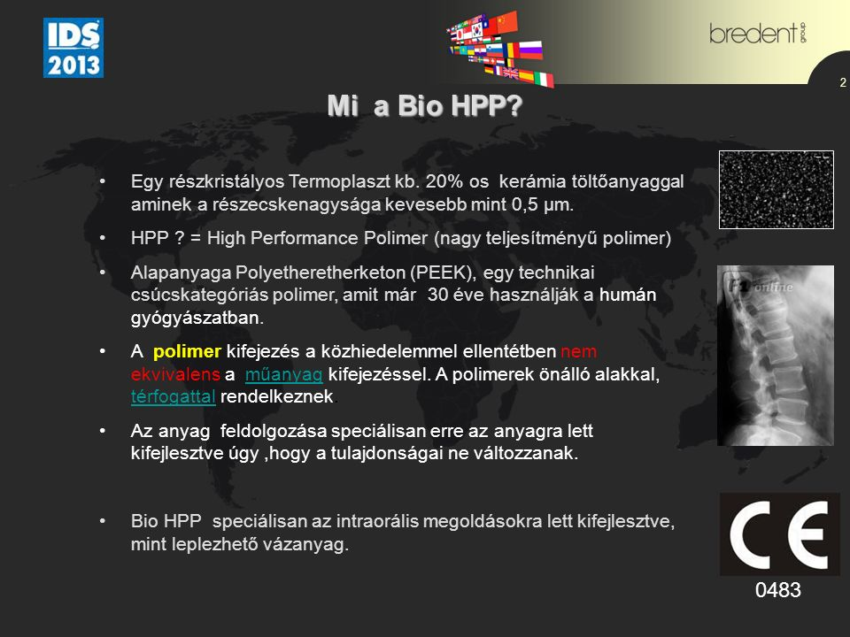 2 Mi a Bio HPP? Egy részkristályos Termoplaszt kb. 20% os kerámia töltőanyaggal aminek a részecskenagysága kevesebb mint 0,5 µm. HPP ? = High Performa